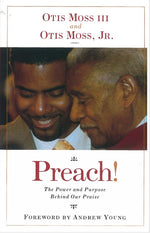 Preach! The Power and Purpose Behind Our Praise by Otis Moss, III and Otis Moss, Jr.