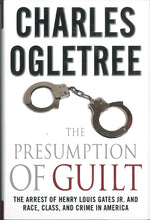 The Presumption of Guilt: The Arrest of Henry Louis Gates Jr. and Race, Class and Crime in America by Charles Ogletree