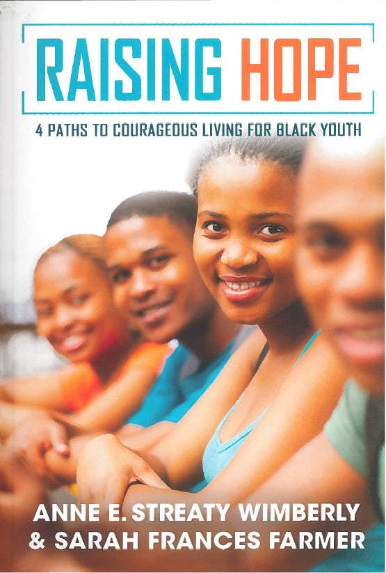 Raising Hope: 4 Paths to Courageous Living for Black Youth by Anne e. Streaty Wimberly and Sarah Frances Farmer