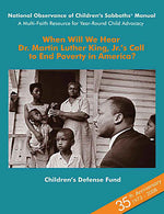 """When Will We Hear Dr. Martin Luther King Jr.'s Call to End Poverty in America?"" - Multi-faith Resource for Year Round Child Advocacy and the National Observance of Children's Sabbaths® Weekend, Volume 17"