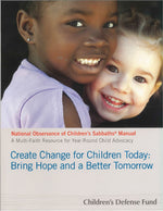 Create Change for Children Today: Bring Hope and a Better Tomorrow - National Observance of Children's Sabbaths® Manual and Multi-faith Resource for Year Round Child Advocacy, Volume 18