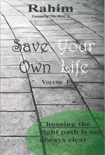 Save Your Own Life Volume One: Choosing the Right Path is Not Always Clear by Rahim
