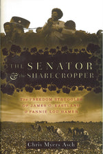 The Senator and the Sharecropper: Freedom Struggles of James O. Eastland and Fannie Lou Hamer by Chris Myers Asch
