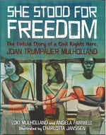 She Stood for Freedom: The Untold Story of a Civil Rights Hero, Joan Trumpauer Mulholland, by Loki Mulholland and Angela Fairwell, illustrated by Charlotta Janssen