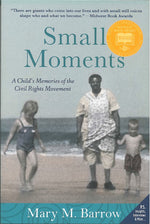 Small Moments: A Child's Memories of the Civil Rights Movement by Mary M. Barrow