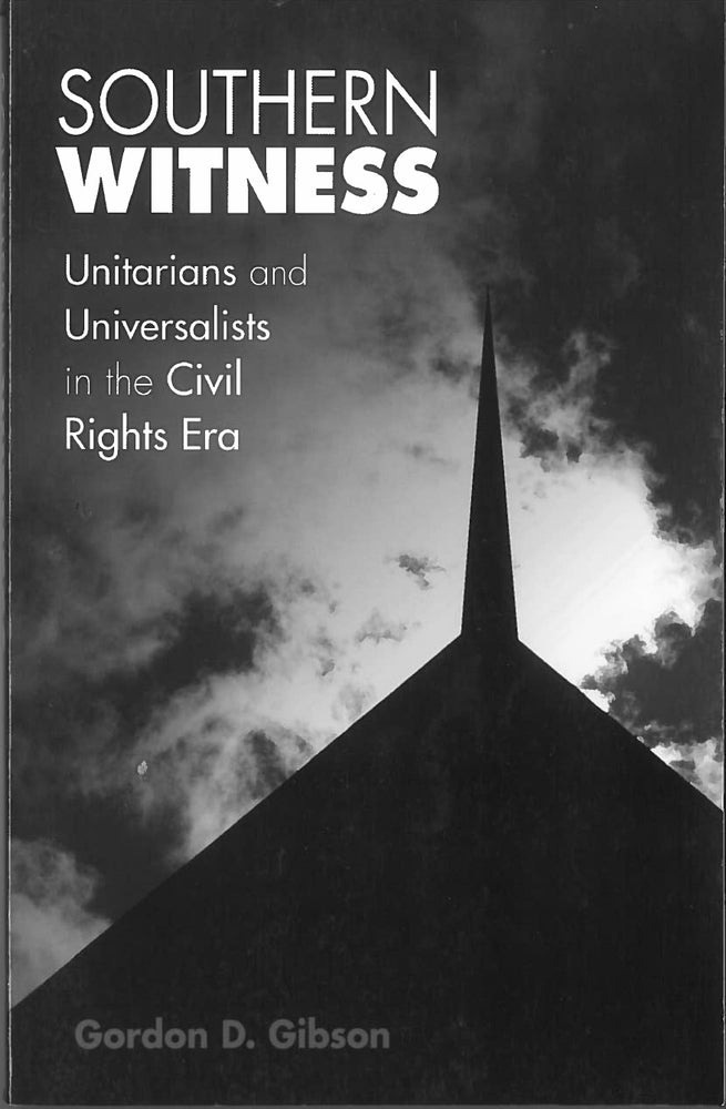 Southern Witness: Unitarians and Universalists in the Civil Rights Era by Gordon D. Gibson