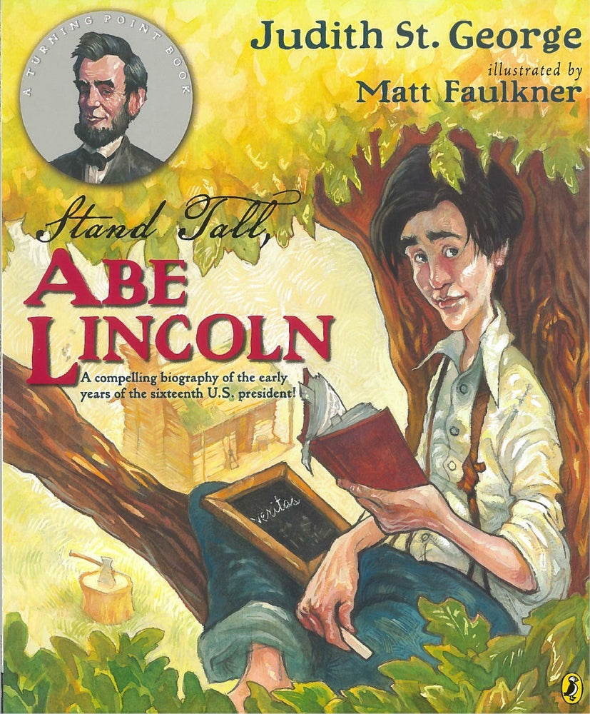 Stand Tall Abe Lincoln by Judith St. George, illustrated by Matt Faulkner