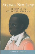Strange New Land: Africans in Colonial America by Peter Wood