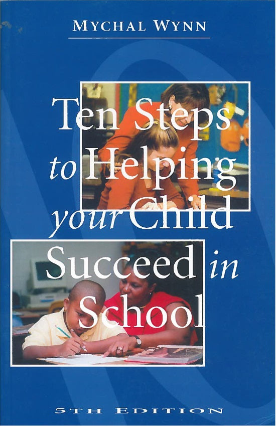 Ten Steps to Helping Your Child Succeed in School by Michael Wynn (Parenting Strategies)