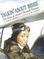 Talkin' About Bessie: The Story of Aviator Elizabeth Coleman by Nikki Grimes