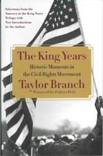 The King Years: Historic Moments in the Civil Rights Movement by Taylor Branch