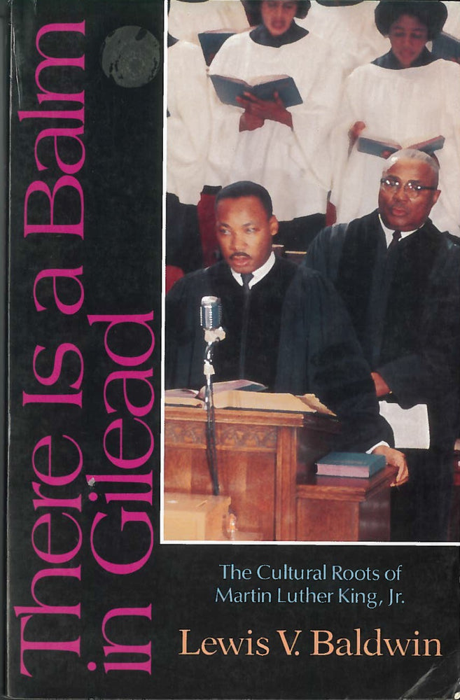There Is a Balm in Gilead: The Cultural Roots of Martin Luther King, Jr. by Lewis V. Baldwin