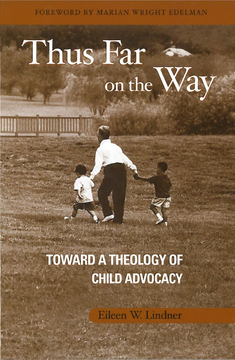 Thus Far on the Way: Toward a Theology of Child Advocacy by Eileen W. Lindner