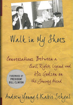 Walk in My Shoes: Conversations Between a Civil Rights Legend and His Godson on the Journey Ahead by Andrew Young and Kabir Sehgal
