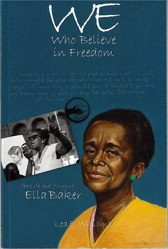 We Who Believe in Freedom: the Life and Times of Ella Baker, by Lea E. Williams
