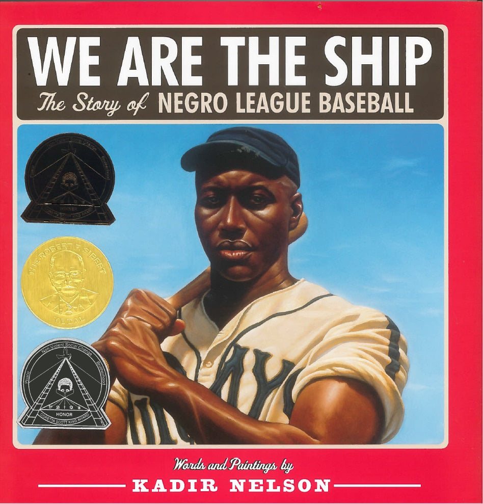 We are the Ship: The Story of Negro League Baseball with words and paintings Kadir Nelson