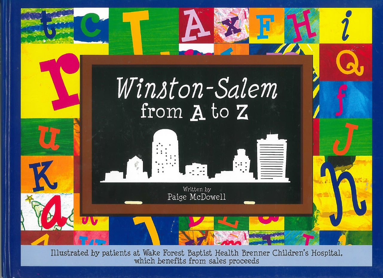 Winston-Salem from A to Z by Paige McDowell, illustrated by patients at  Wake Forest Baptist Health Brenner Children's Hospital