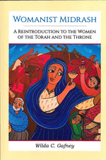 Womanist Midrash: A Reintroduction to the Women of the Torah and the Throne by Wilda C. Gafney