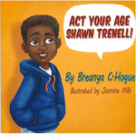 Act Your Age, Shawn Trenell! By Breanya C. Hogue, illustrated by Jasmine Mills