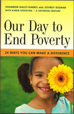 Our Day to End Poverty: 24 Ways You Can Make A Difference by Shannon Daley-Harris and Jeffrey Keenan with Karen Speerstras