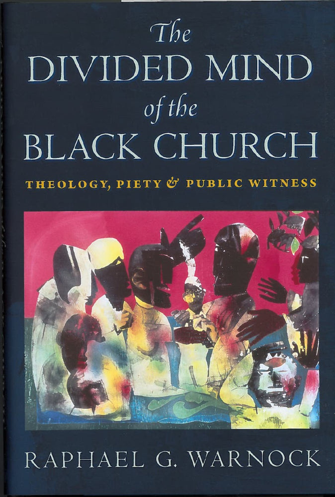The Divided Mind of the Black Church: Theology, Piety and Public Witness by Raphael G. Warnock