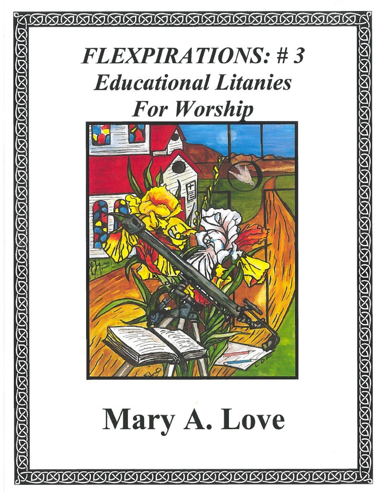 Flexpirations: #3 Educational Litanies for Worship by Mary A. Love