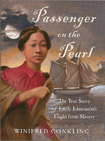 Passenger on the Pearl: The True Story of Emily Edmonson's Flight from Slavery by Winifred Conkling
