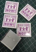 "5 button pins ""Child Care NOW!"""