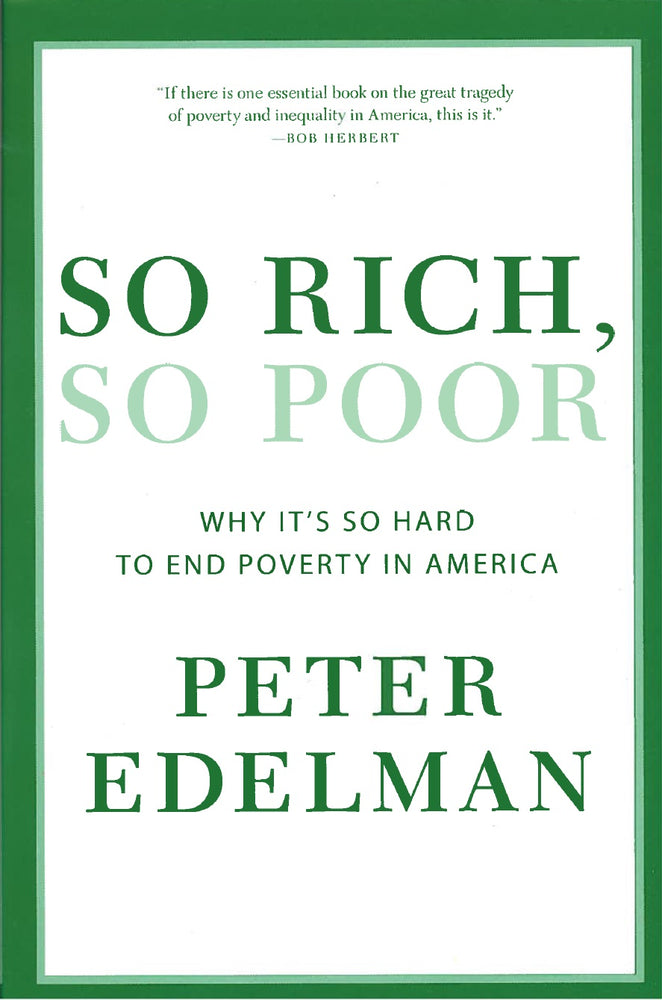 So Rich, So Poor: Why It's So Hard to End Poverty In America by Peter Edelman