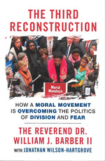 The Third Reconstruction: How a Moral Movement Is Overcoming the Politics of Division and Fear by William J. Barber II and Jonathan Wilson-Hartgrove