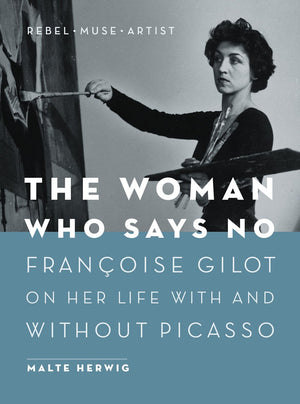 The Woman Who Says No: Françoise Gilot on Her Life With and Without Picasso - Rebel, Muse, Artist
