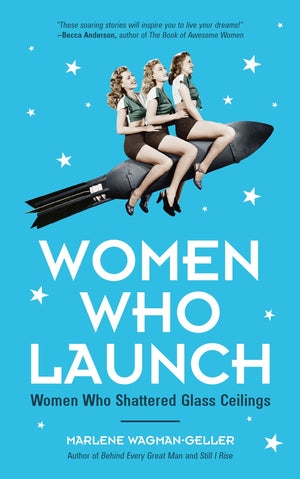 Women Who Launch: The Women Who Shattered Glass Ceilings