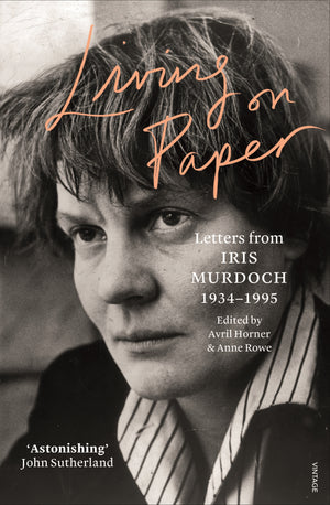 Living on Paper: Letters from Iris Murdoch, 1934–1995