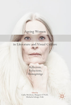 Ageing Women in Literature and Visual Culture: Reflections, Refractions, Reimaginings