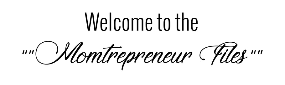 Welcome to the Momtrepreneur Files