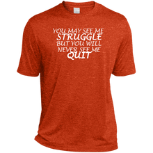 Load image into Gallery viewer, You May See Me STRUGGLE But You Will Never See Me QUIT ST360 Sport-Tek Heather Dri-Fit Moisture-Wicking T-Shirt