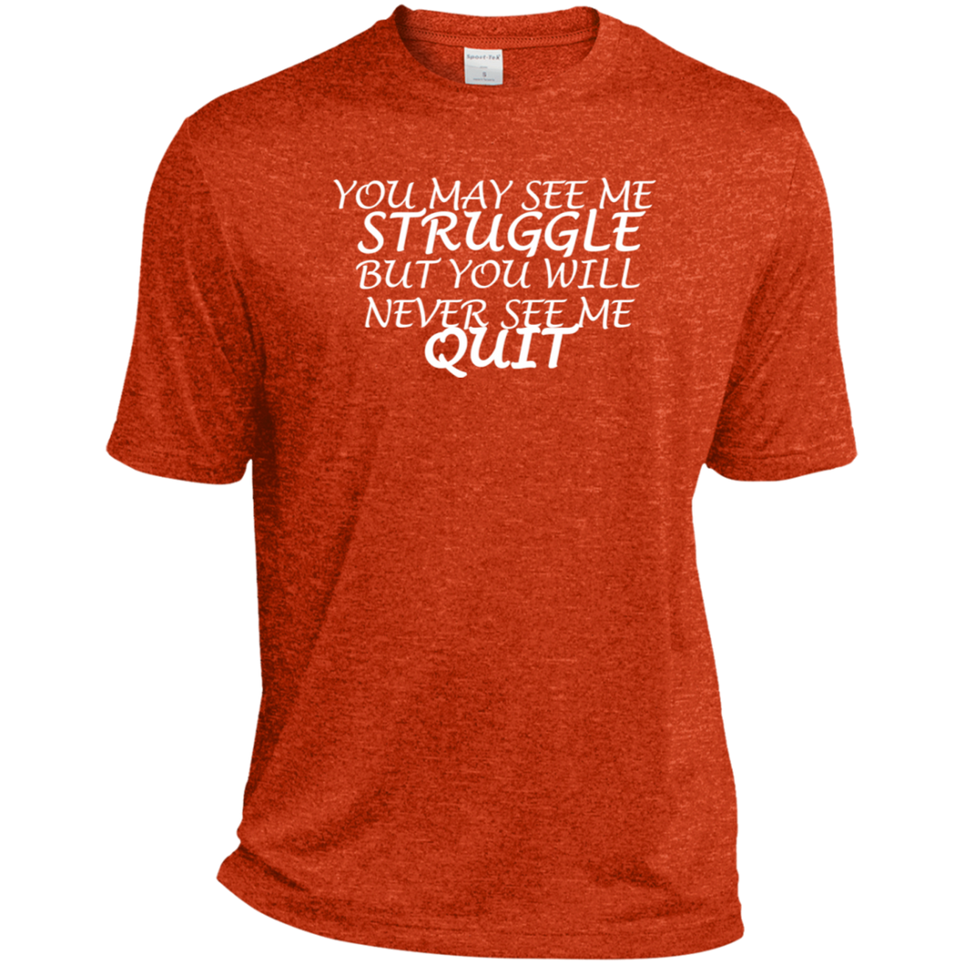 You May See Me STRUGGLE But You Will Never See Me QUIT ST360 Sport-Tek Heather Dri-Fit Moisture-Wicking T-Shirt