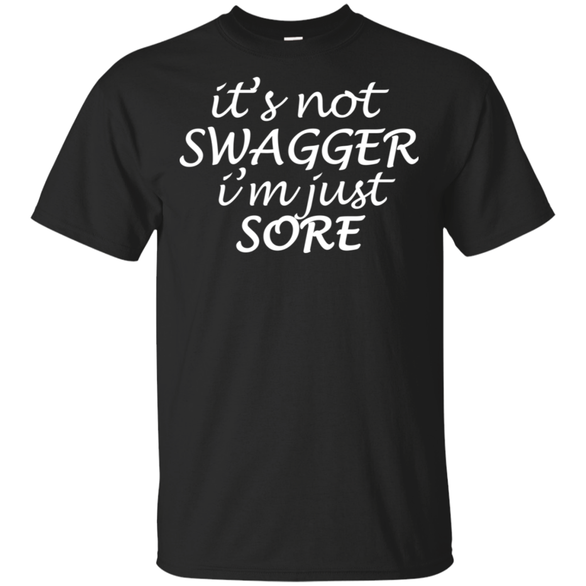 Gildan Ultra Cotton T-Shirt – it's not SWAGGER I'm just SORE – Saving Lives One Workout at a Time