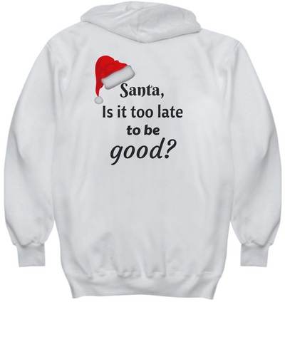 Funny Hoodie - Santa is it too last to be good?