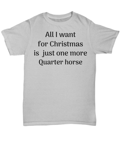 Funny horse t shirt - All I want for Christmas is just one more Quarter horse gift idea