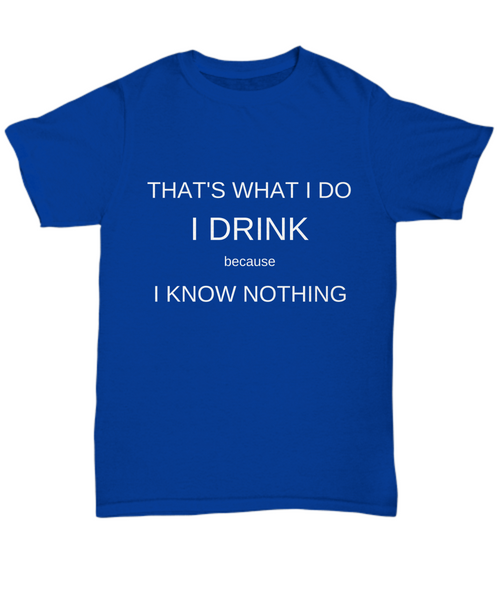 Funny T-shirt - That's what I do I drink