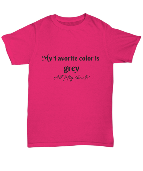 T- Shirt - My Favorite color is grey all fifty shades