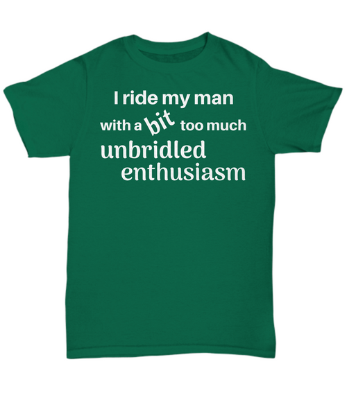 Funny horse t shirt - I ride my man with a bit too much unbridled enthusiasm gift idea
