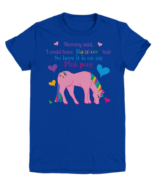Mommy said, I could have Rainbow hair So here it is on my Pink pony Children's T-shirt