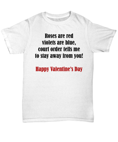 Roses are red violets are blue court order tells me to stay away from you funny valentine joke t-shirt