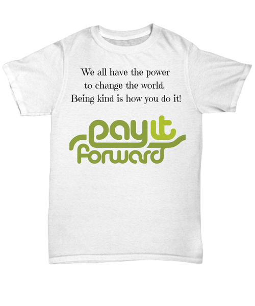 We all have the power to change the world.  Pay it Foward