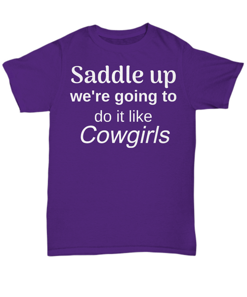 Funny horse t shirt - Saddle up we're going to do it like Cowgirls gift idea