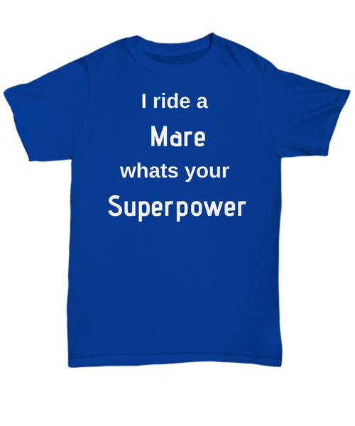 Funny horse T-shirt - I ride a Mare whats your Superpower gift idea