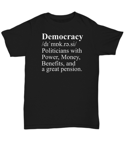Democracy - Politicians with Power Money Benefits and a great pension.