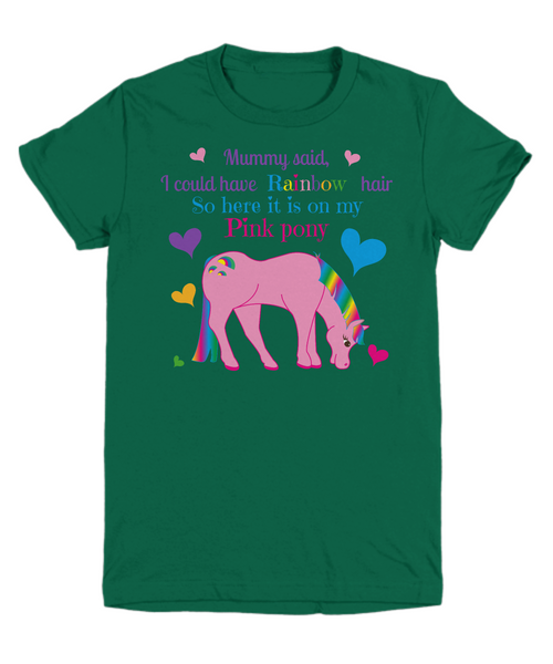 Mummy said, I could have Rainbow hair So here it is on my Pink pony Children's T-shirt